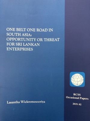 ONE BELT ONE ROAD IN SOUTH ASIA: OPPORTUNITY OR THREAT FOR SRI LANKAN ENTERPRISES – BY. MR. LASANTHA WICKREMESOORIYA.