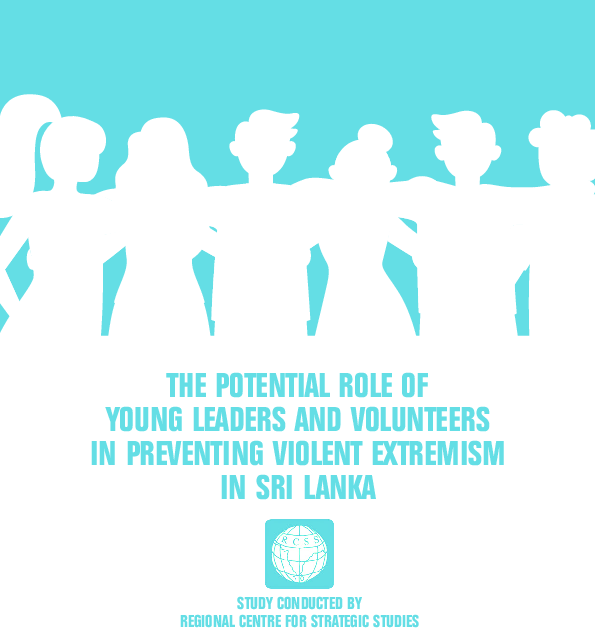 'THE POTENTIAL ROLE OF YOUNG LEADERS AND VOLUNTEERS IN PREVENTING VIOLENT EXTREMISM IN SRI LANKA'