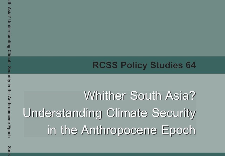 New RCSS Publication: Whither South Asia? Understanding Climate Security in the Anthropocene Epoch